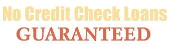 No Credit Check Loans Guaranteed